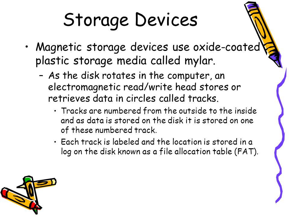 Storage Devices Magnetic storage devices use oxide-coated plastic storage media called mylar.