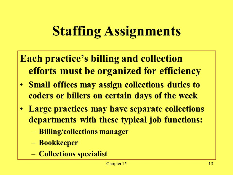 Staffing Assignments Each practice's billing and collection efforts must be organized for efficiency.