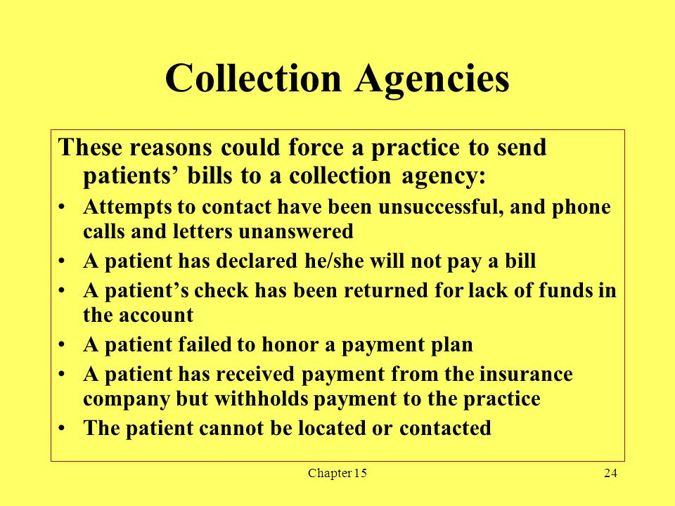 Collection Agencies These reasons could force a practice to send patients' bills to a collection agency: