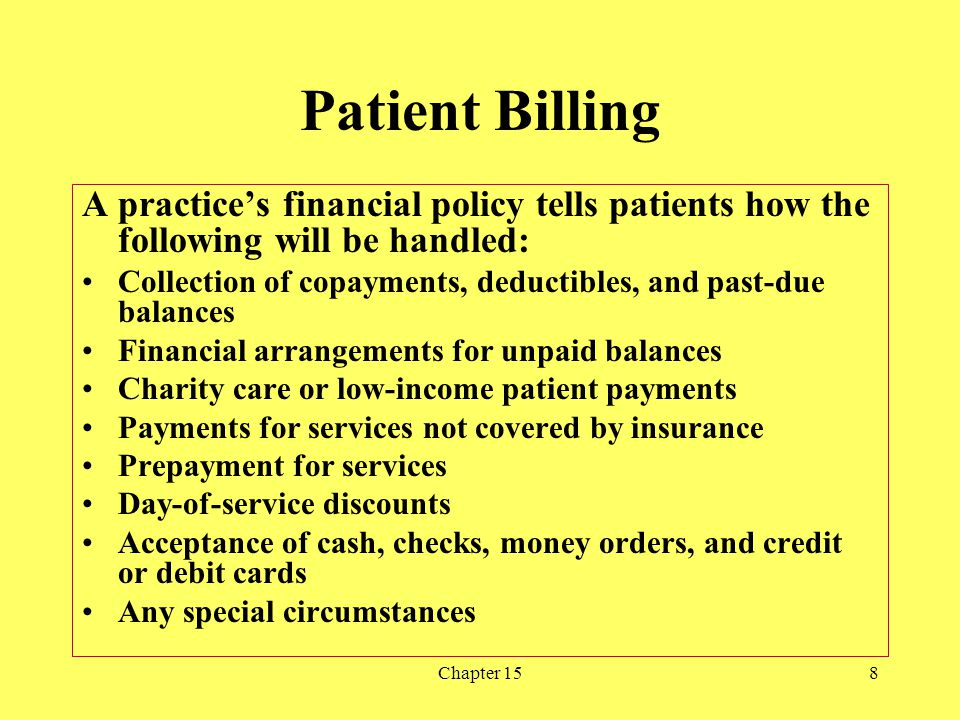 Patient Billing A practice's financial policy tells patients how the following will be handled: