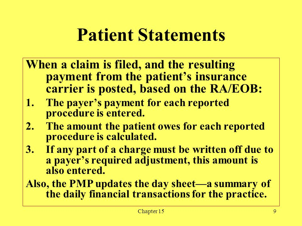 Patient Statements When a claim is filed, and the resulting payment from the patient's insurance carrier is posted, based on the RA/EOB: