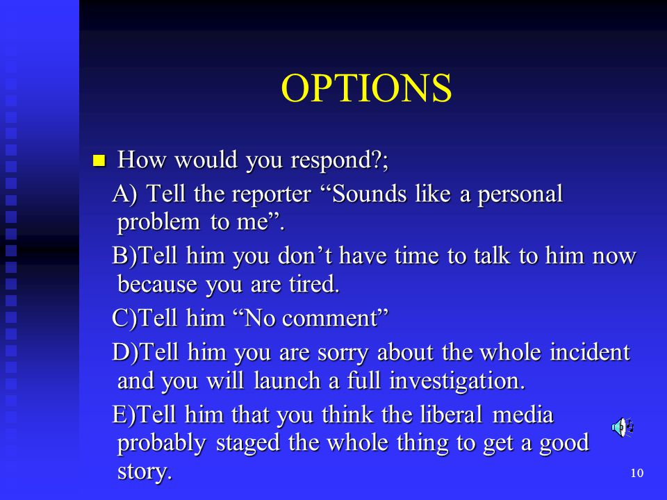 OPTIONS How would you respond ;