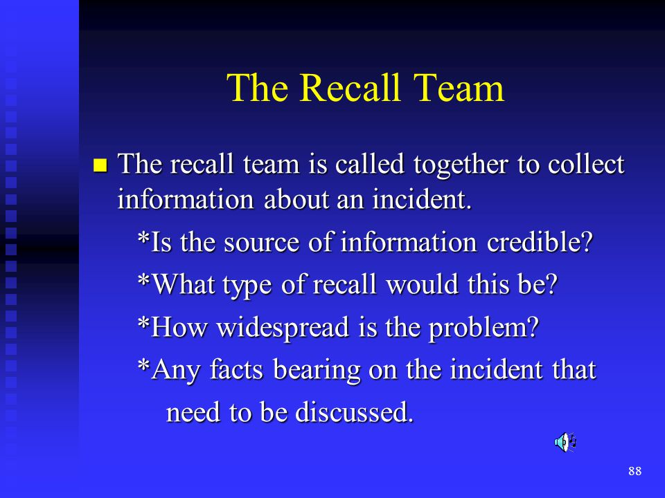 The Recall Team The recall team is called together to collect information about an incident. *Is the source of information credible