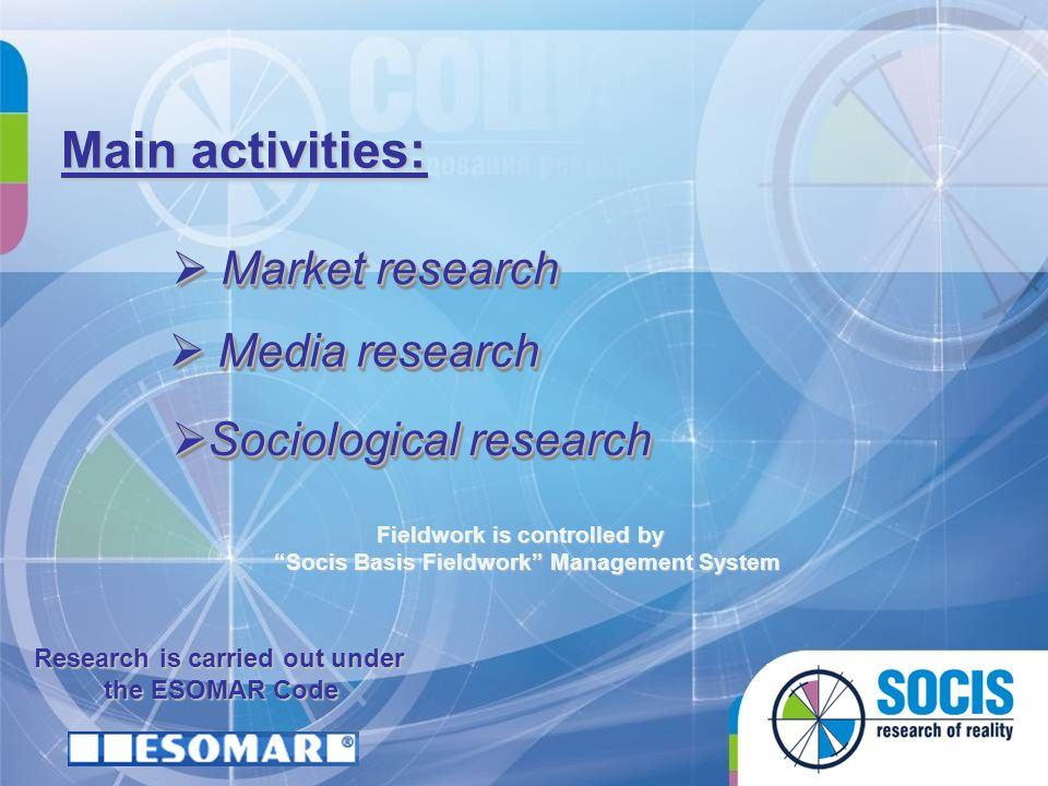Main activities: Market research Media research Sociological research