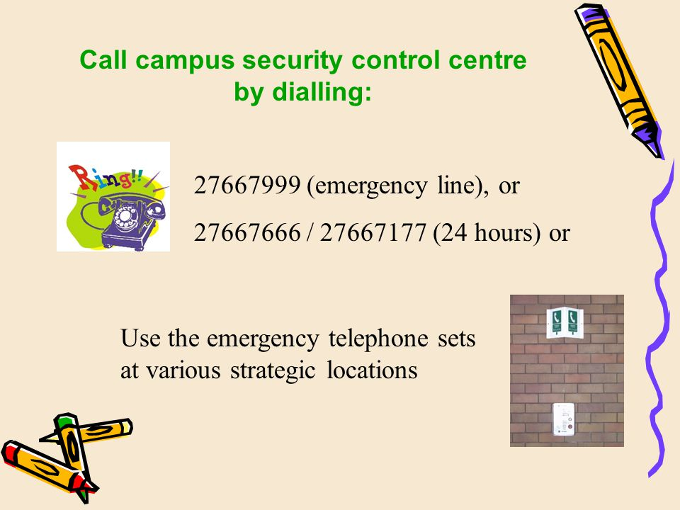 Call campus security control centre by dialling:
