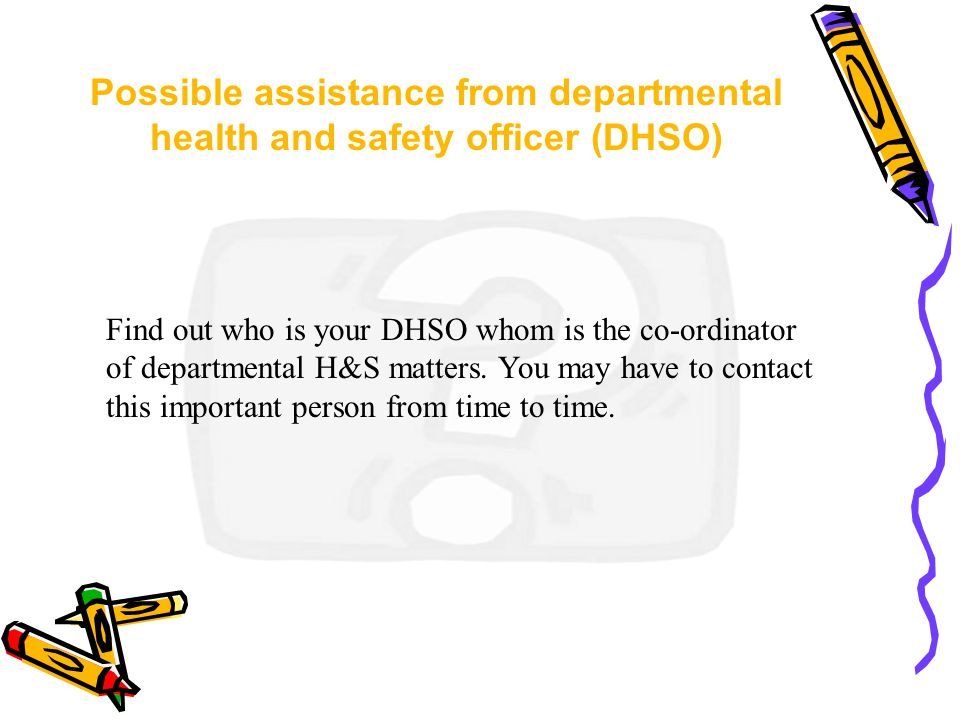 Possible assistance from departmental health and safety officer (DHSO)