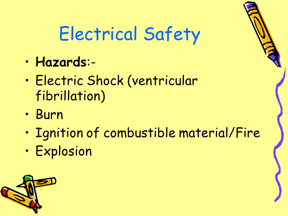 Electrical Safety Hazards:- Electric Shock (ventricular fibrillation)