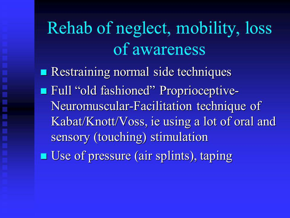 Rehab of neglect, mobility, loss of awareness