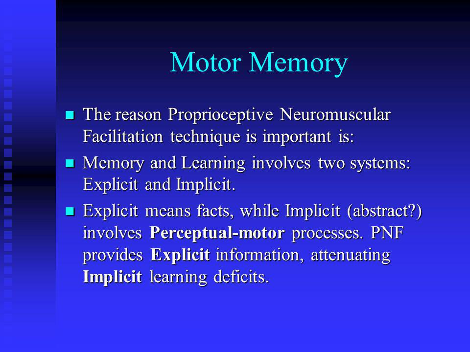 Motor Memory The reason Proprioceptive Neuromuscular Facilitation technique is important is: