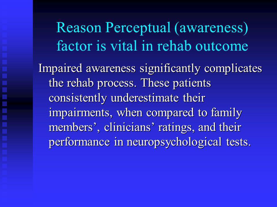 Reason Perceptual (awareness) factor is vital in rehab outcome