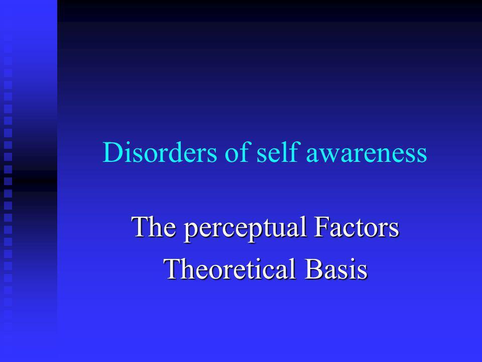 Disorders of self awareness