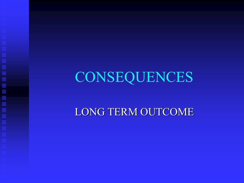CONSEQUENCES LONG TERM OUTCOME