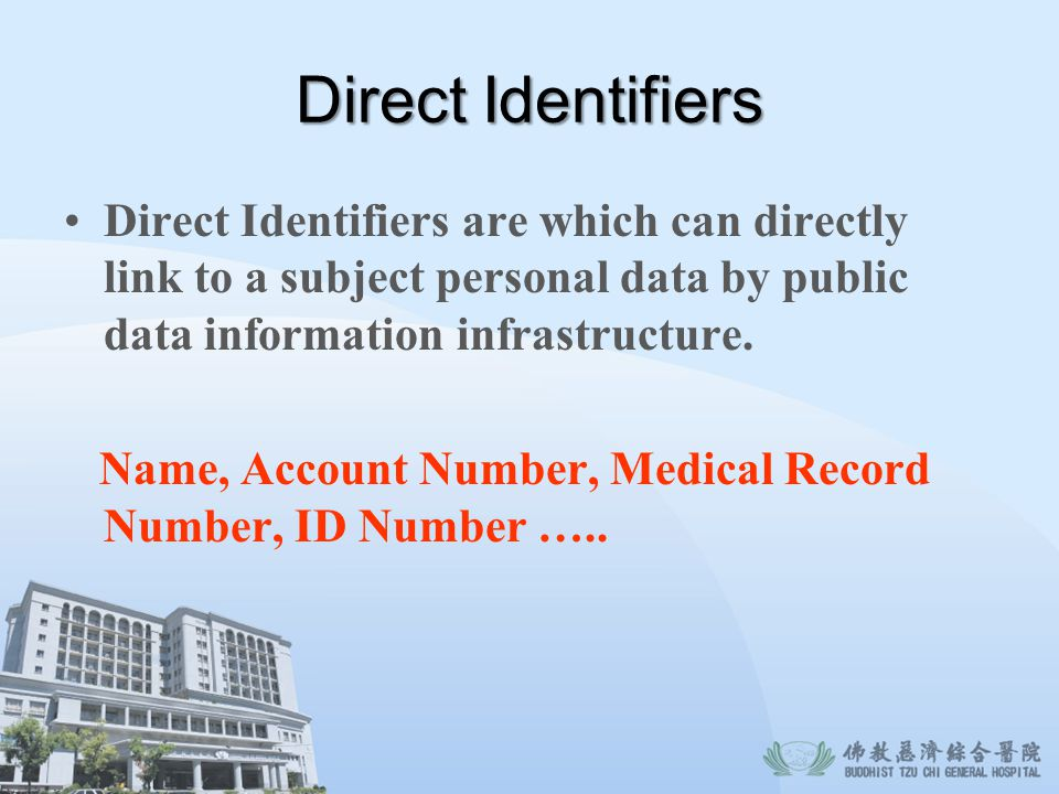 Direct Identifiers Direct Identifiers are which can directly link to a subject personal data by public data information infrastructure.