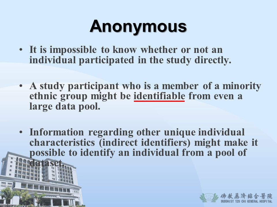 Anonymous It is impossible to know whether or not an individual participated in the study directly.
