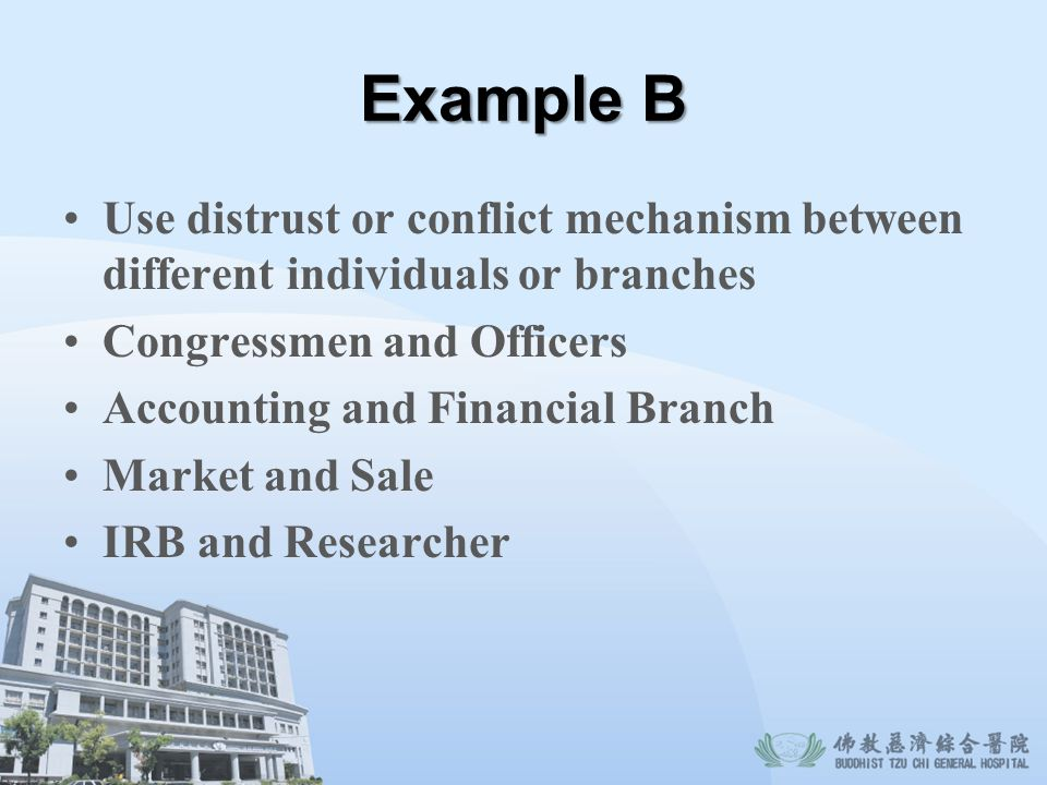 Example B Use distrust or conflict mechanism between different individuals or branches. Congressmen and Officers.