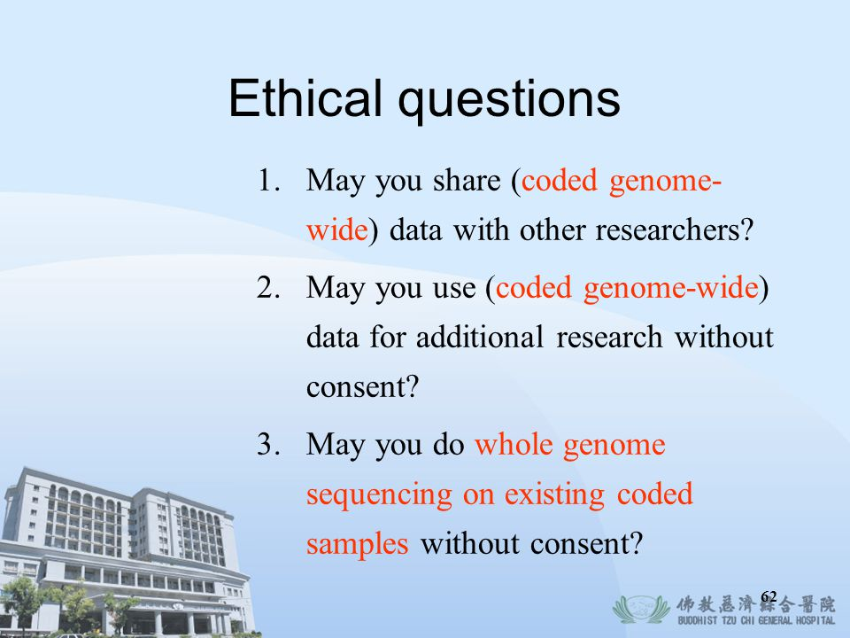 Ethical questions May you share (coded genome-wide) data with other researchers