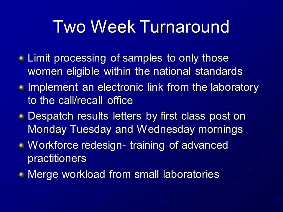 Two Week Turnaround Limit processing of samples to only those women eligible within the national standards.