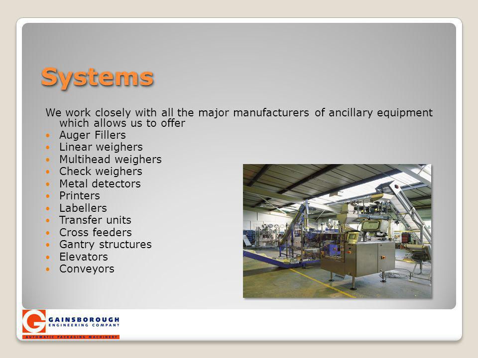 Systems We work closely with all the major manufacturers of ancillary equipment which allows us to offer.