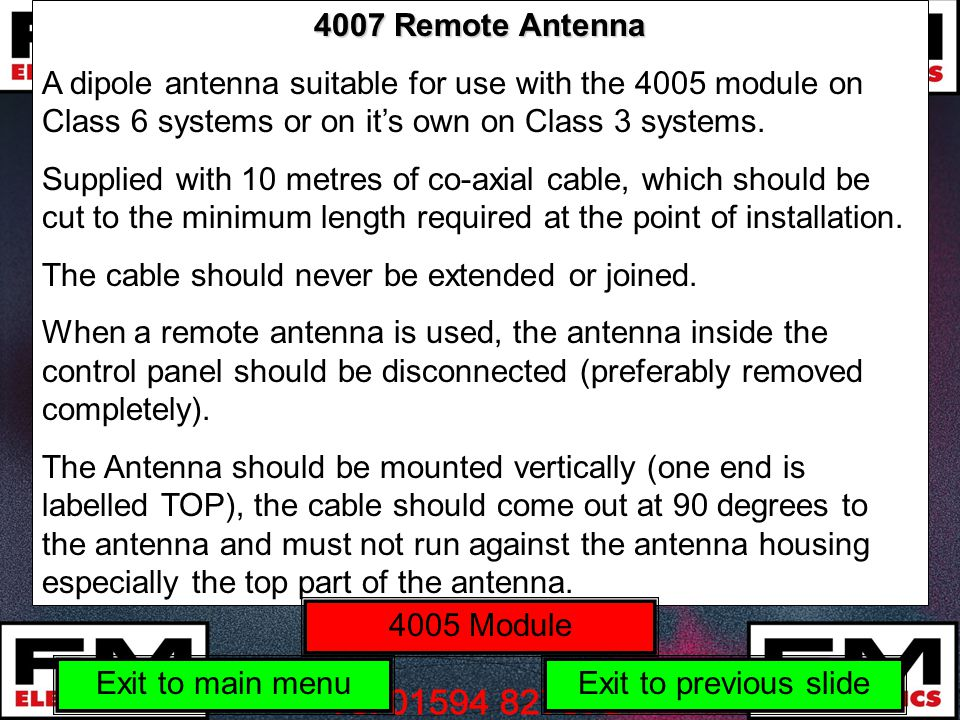 4007 Remote Antenna A dipole antenna suitable for use with the 4005 module on Class 6 systems or on it's own on Class 3 systems.