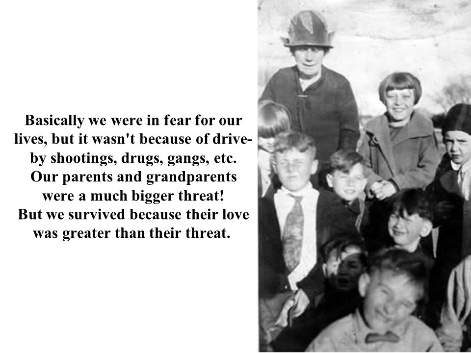Basically we were in fear for our lives, but it wasn t because of drive-by shootings, drugs, gangs, etc.