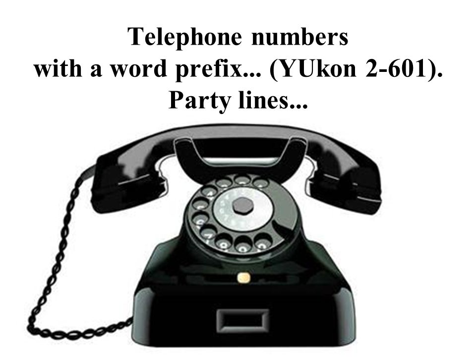 Telephone numbers with a word prefix... (YUkon 2-601). Party lines...