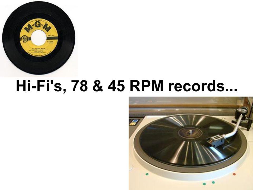 Hi-Fi s, 78 & 45 RPM records...