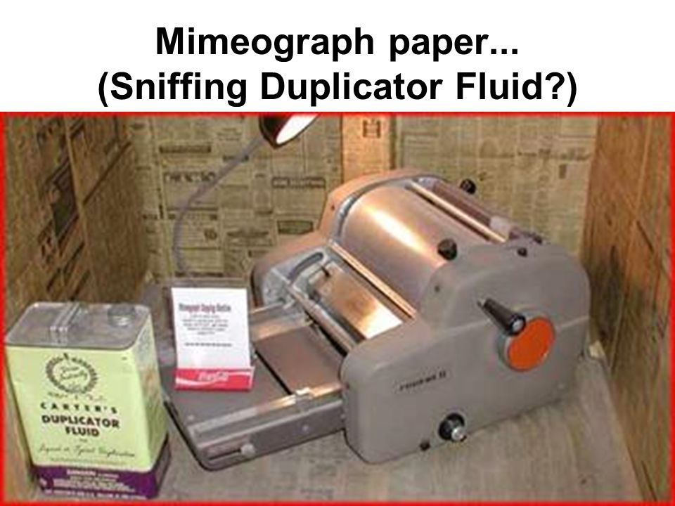 Mimeograph paper... (Sniffing Duplicator Fluid )