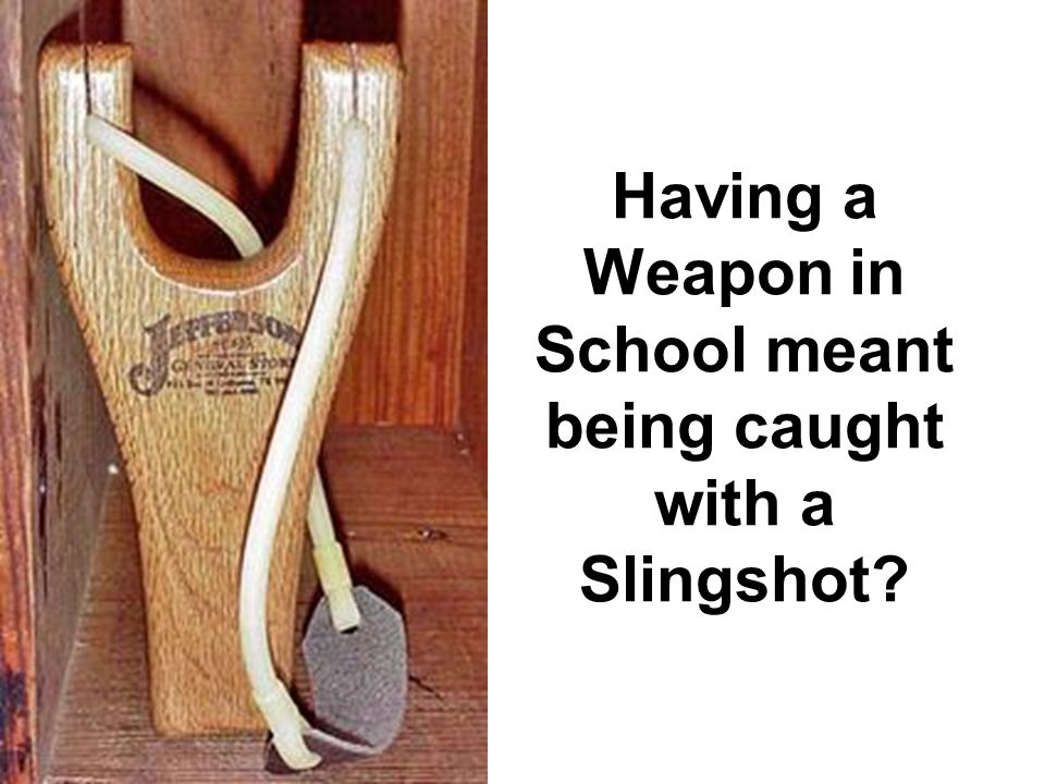 Having a Weapon in School meant being caught with a Slingshot