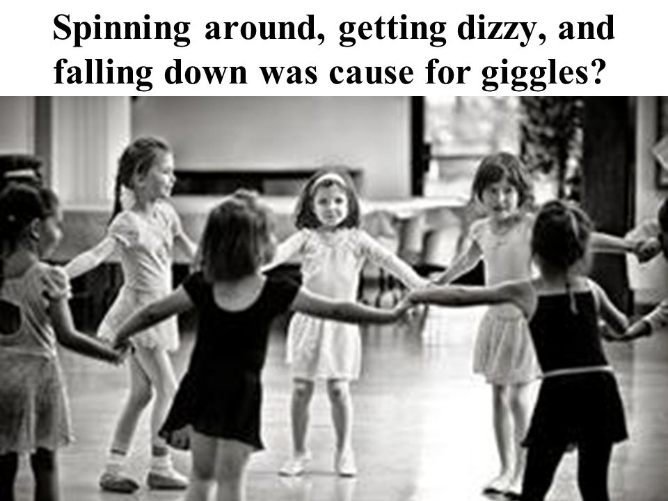 Spinning around, getting dizzy, and falling down was cause for giggles
