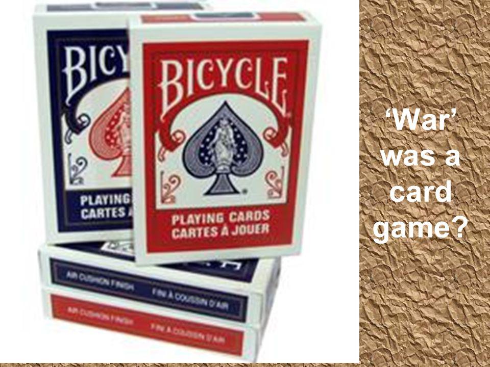 'War' was a card game