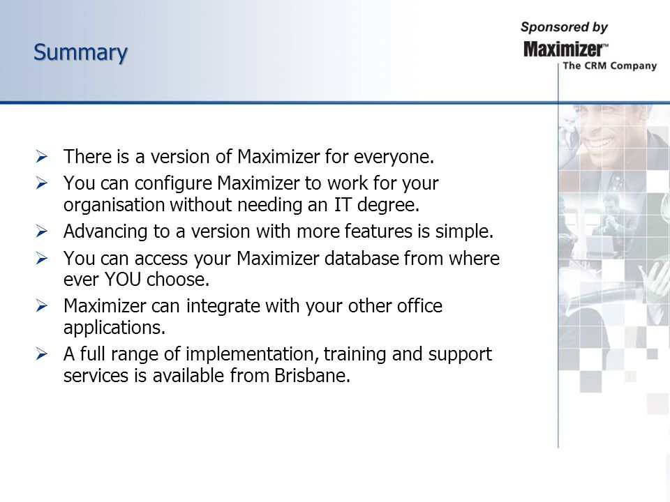 Summary There is a version of Maximizer for everyone.