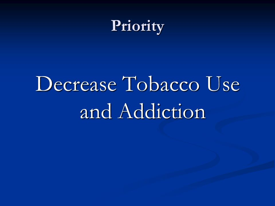 Decrease Tobacco Use and Addiction