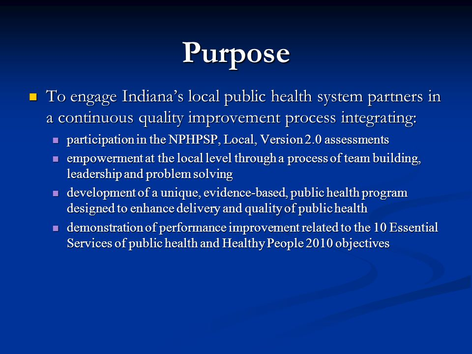 Purpose To engage Indiana's local public health system partners in a continuous quality improvement process integrating: