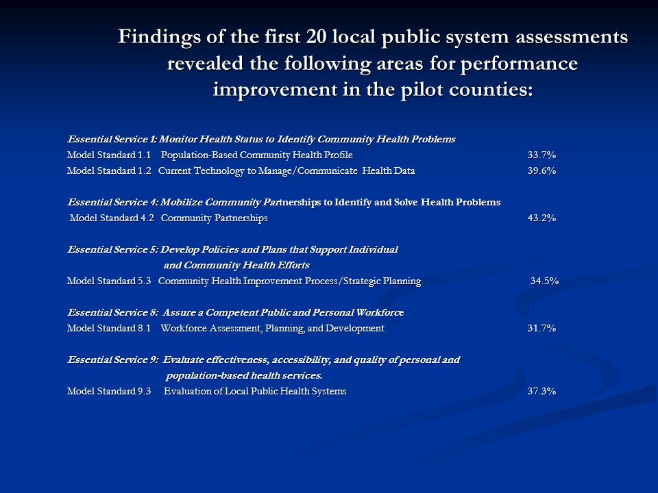 Findings of the first 20 local public system assessments revealed the following areas for performance improvement in the pilot counties: