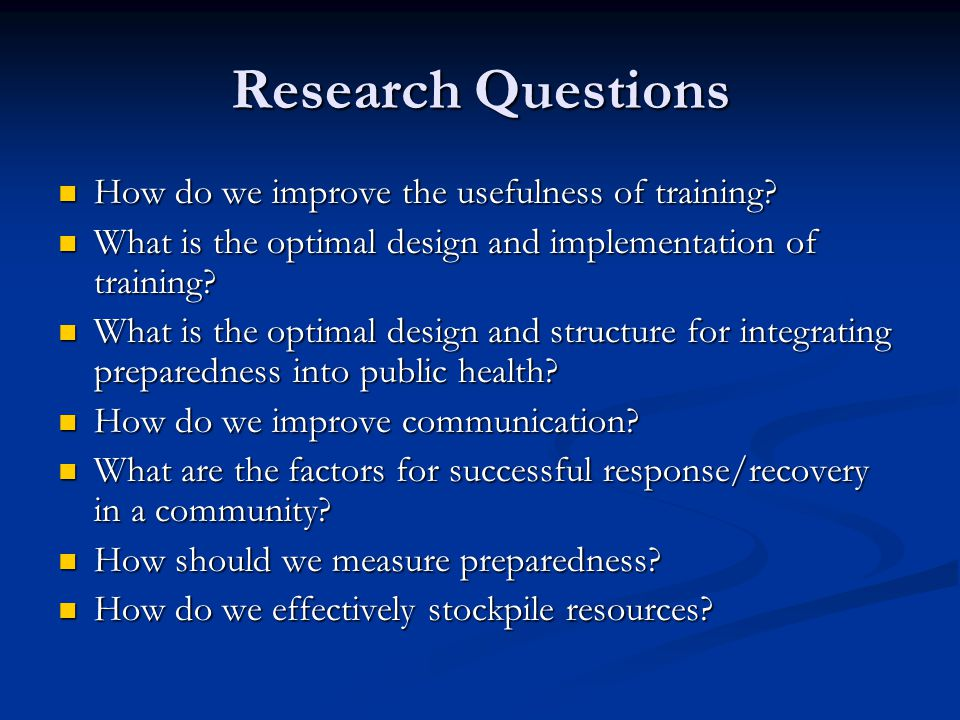 Research Questions How do we improve the usefulness of training
