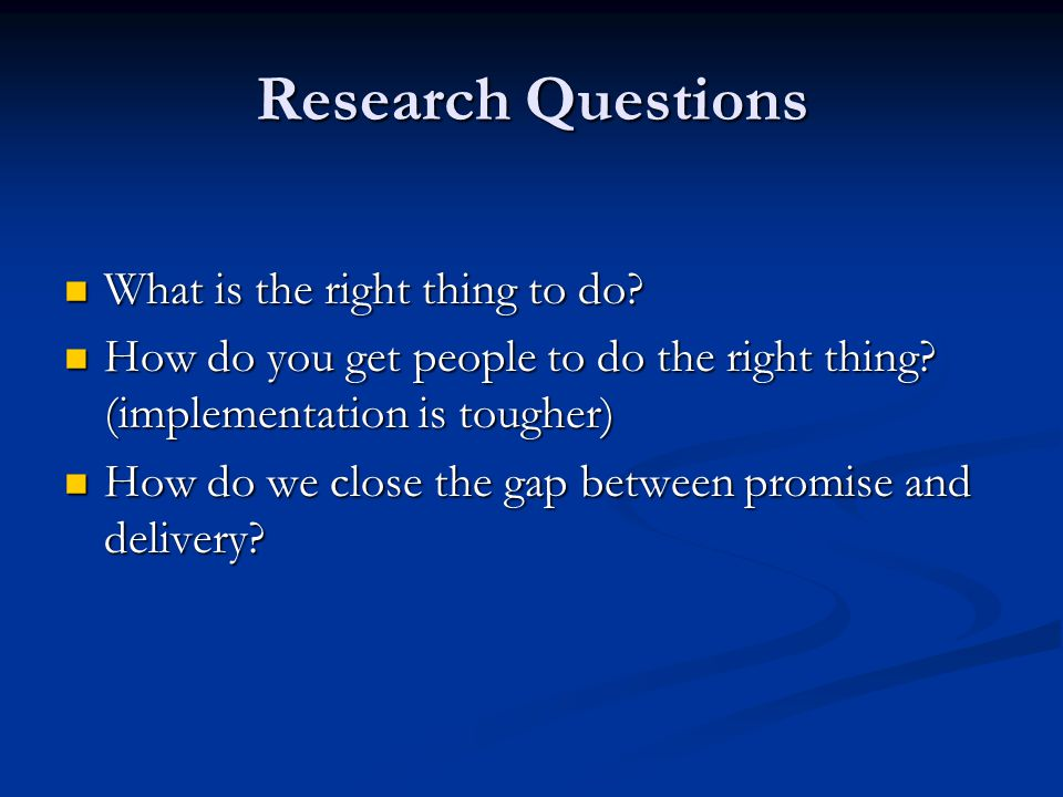 Research Questions What is the right thing to do