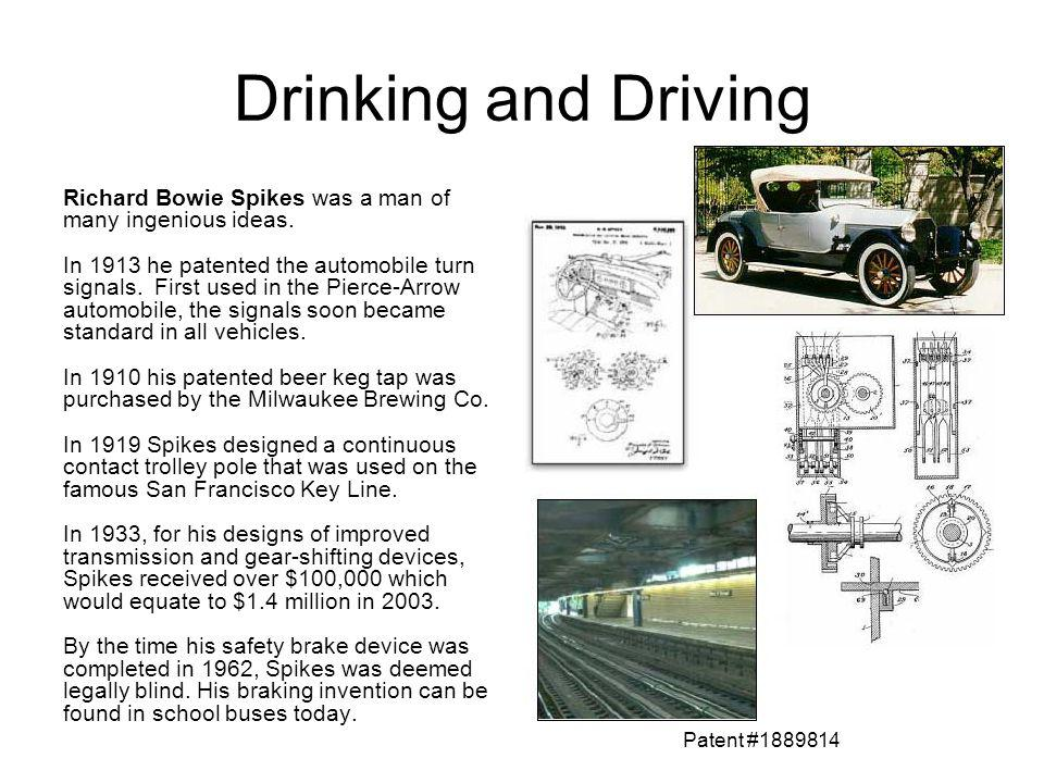 Drinking and Driving Richard Bowie Spikes was a man of many ingenious ideas.