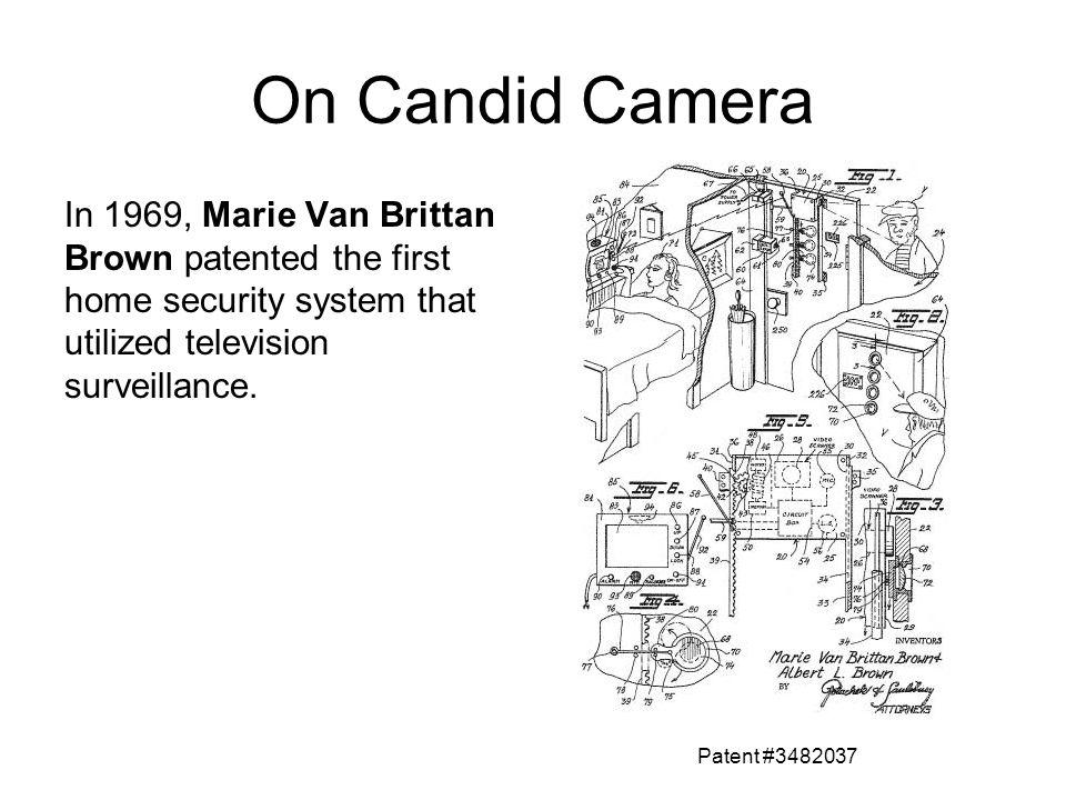 On Candid Camera In 1969, Marie Van Brittan Brown patented the first home security system that utilized television surveillance.