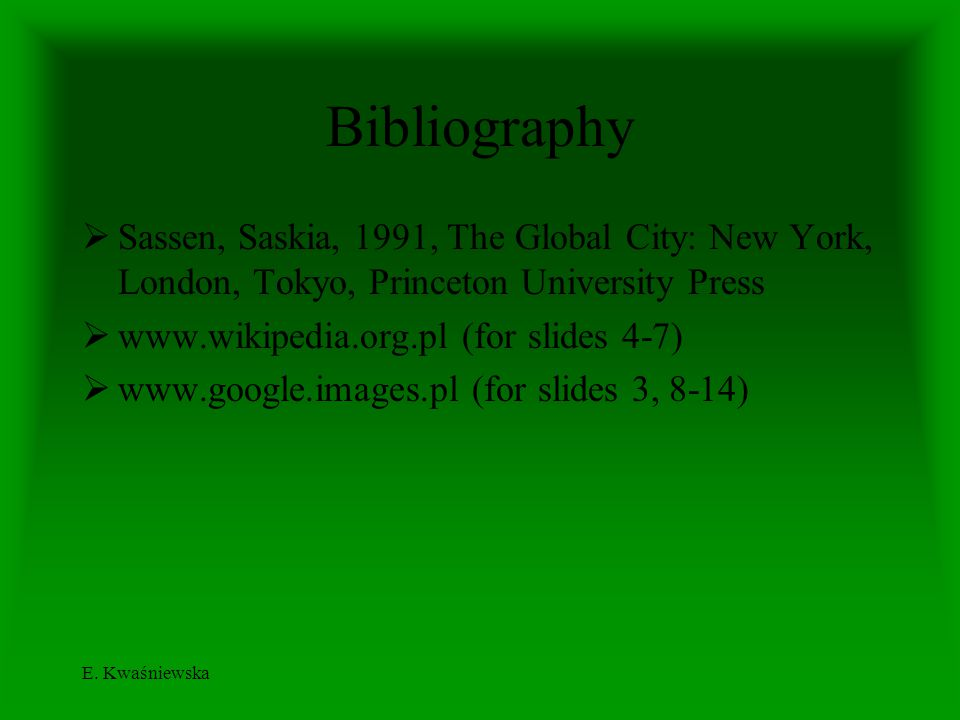 Bibliography Sassen, Saskia, 1991, The Global City: New York, London, Tokyo, Princeton University Press.