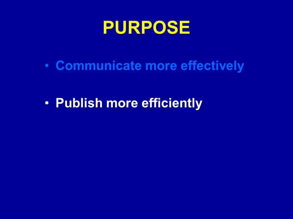 PURPOSE Communicate more effectively Publish more efficiently