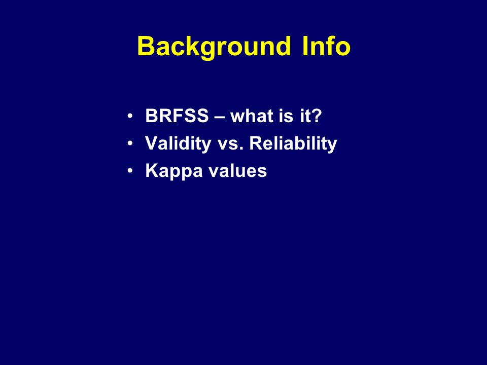 Background Info BRFSS – what is it Validity vs. Reliability