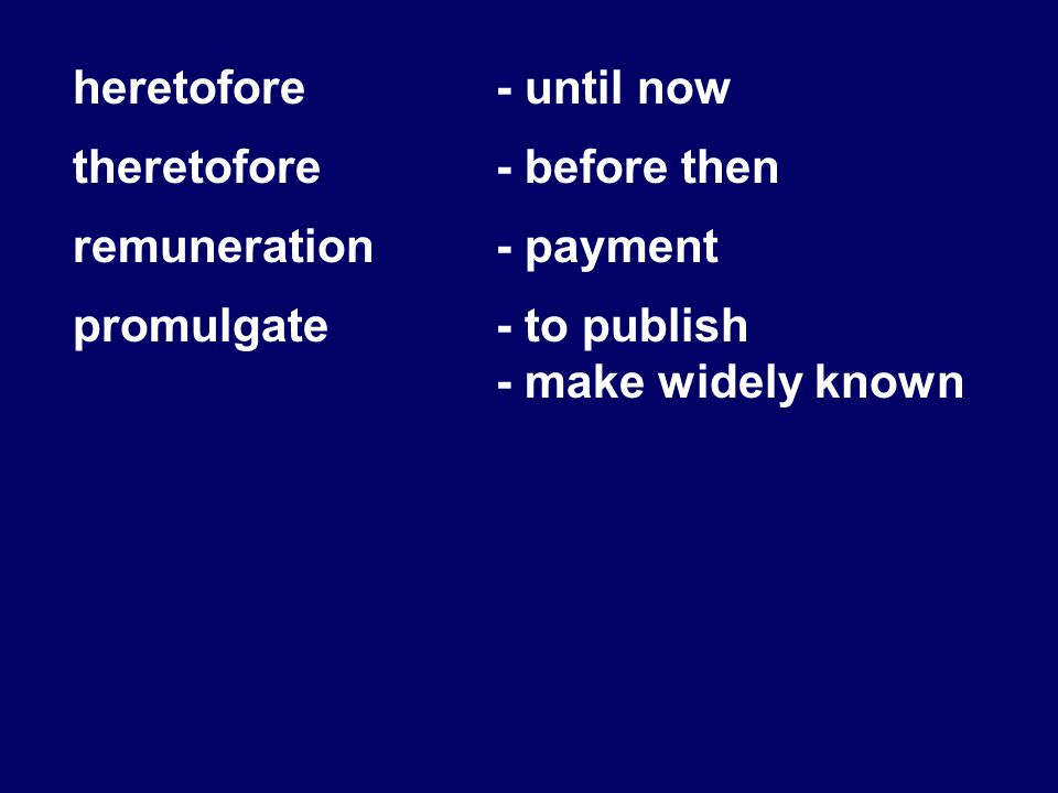 heretofore - until now theretofore - before then. remuneration - payment. promulgate - to publish.