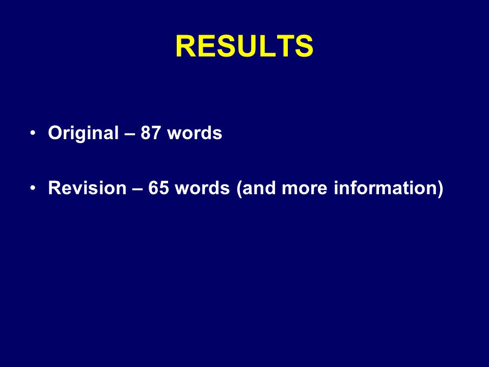 RESULTS Original – 87 words Revision – 65 words (and more information)