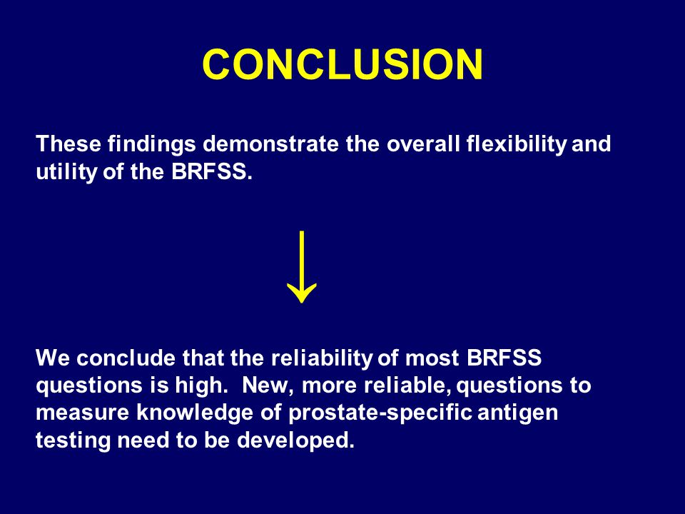 CONCLUSION These findings demonstrate the overall flexibility and utility of the BRFSS. ↓