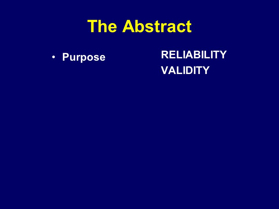 The Abstract RELIABILITY VALIDITY Purpose
