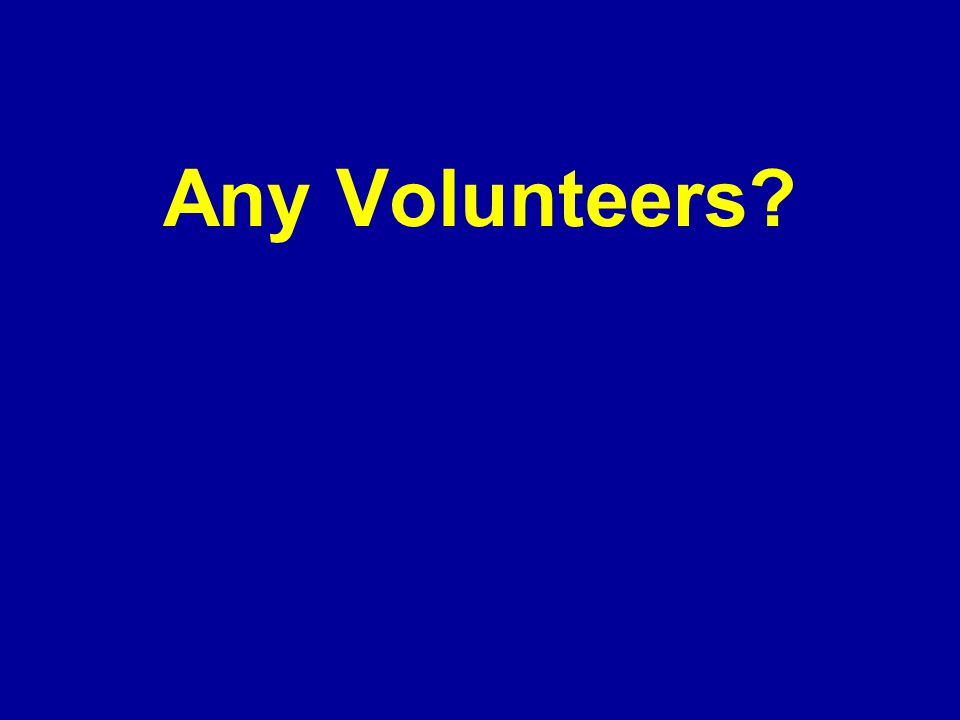 Any Volunteers