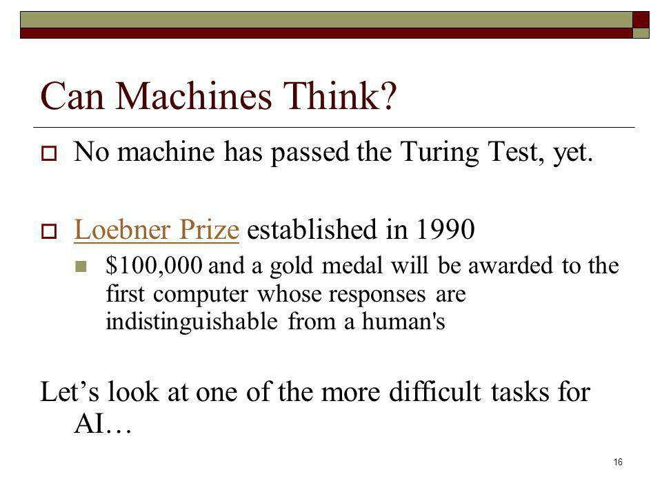 Can Machines Think No machine has passed the Turing Test, yet.
