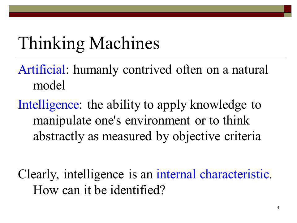 Thinking Machines Artificial: humanly contrived often on a natural model.