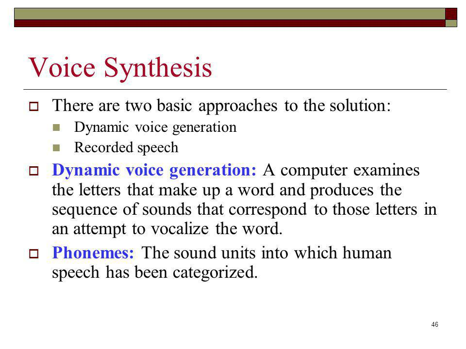 Voice Synthesis There are two basic approaches to the solution: