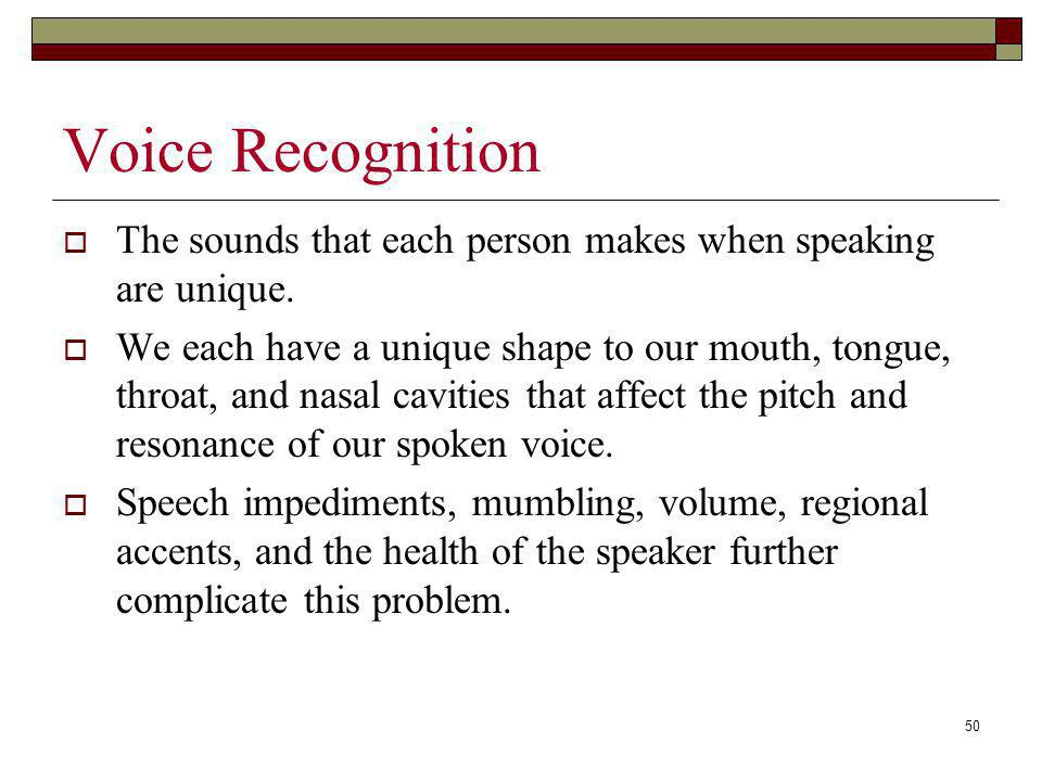 Voice Recognition The sounds that each person makes when speaking are unique.